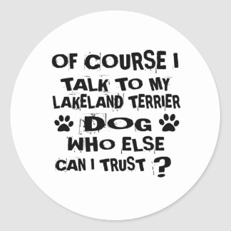 OF COURSE I TALK TO MY LAKELAND TERRIER DOG DESIGN CLASSIC ROUND STICKER