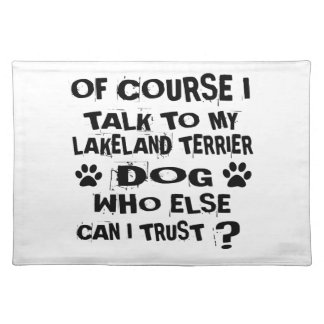 OF COURSE I TALK TO MY LAKELAND TERRIER DOG DESIGN PLACEMAT