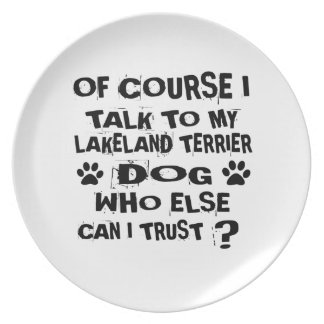 OF COURSE I TALK TO MY LAKELAND TERRIER DOG DESIGN PLATE