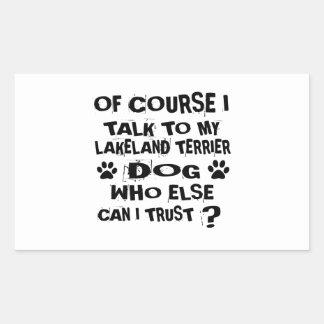 OF COURSE I TALK TO MY LAKELAND TERRIER DOG DESIGN RECTANGULAR STICKER