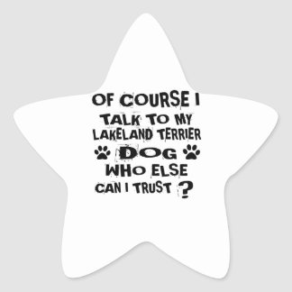 OF COURSE I TALK TO MY LAKELAND TERRIER DOG DESIGN STAR STICKER
