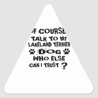 OF COURSE I TALK TO MY LAKELAND TERRIER DOG DESIGN TRIANGLE STICKER