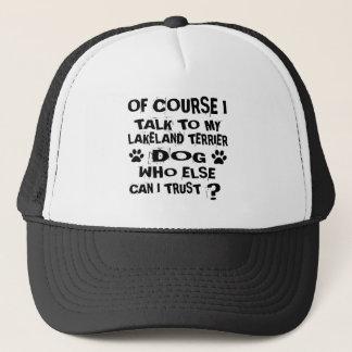 OF COURSE I TALK TO MY LAKELAND TERRIER DOG DESIGN TRUCKER HAT
