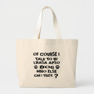 OF COURSE I TALK TO MY LHASA APSO DOG DESIGNS LARGE TOTE BAG