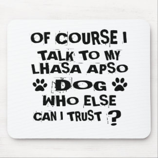 OF COURSE I TALK TO MY LHASA APSO DOG DESIGNS MOUSE PAD