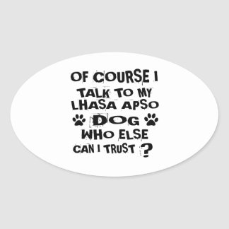 OF COURSE I TALK TO MY LHASA APSO DOG DESIGNS OVAL STICKER