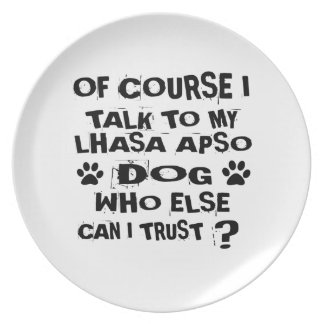 OF COURSE I TALK TO MY LHASA APSO DOG DESIGNS PLATE