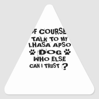 OF COURSE I TALK TO MY LHASA APSO DOG DESIGNS TRIANGLE STICKER