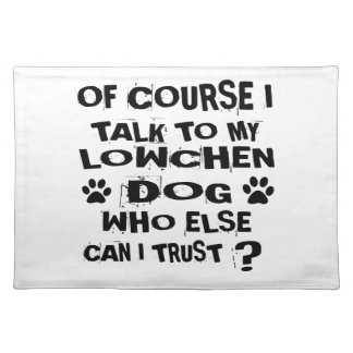 OF COURSE I TALK TO MY LOWCHEN DOG DESIGNS PLACEMAT