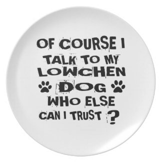 OF COURSE I TALK TO MY LOWCHEN DOG DESIGNS PLATE
