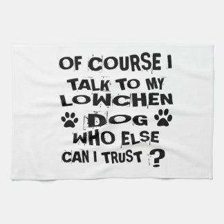 OF COURSE I TALK TO MY LOWCHEN DOG DESIGNS TEA TOWEL