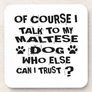 OF COURSE I TALK TO MY MALTESE DOG DESIGNS COASTER