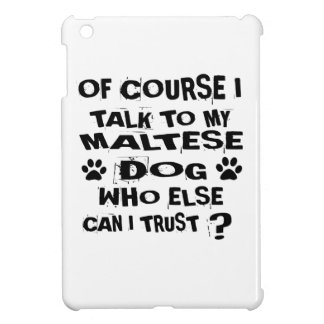 OF COURSE I TALK TO MY MALTESE DOG DESIGNS iPad MINI CASE