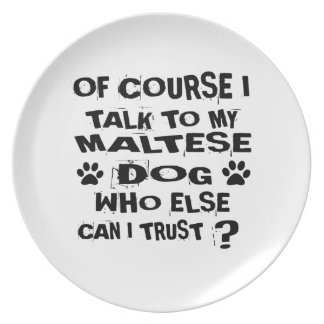 OF COURSE I TALK TO MY MALTESE DOG DESIGNS PLATE