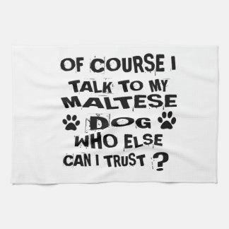 OF COURSE I TALK TO MY MALTESE DOG DESIGNS TEA TOWEL