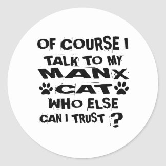 OF COURSE I TALK TO MY MANX CAT DESIGNS CLASSIC ROUND STICKER