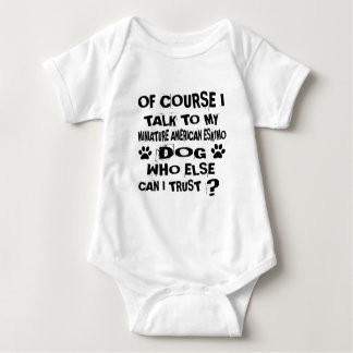 OF COURSE I TALK TO MY MINIATURE AMERICAN ESKIMO D BABY BODYSUIT