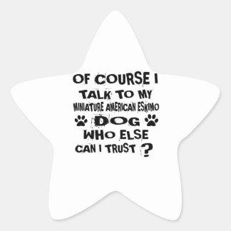 OF COURSE I TALK TO MY MINIATURE AMERICAN ESKIMO D STAR STICKER