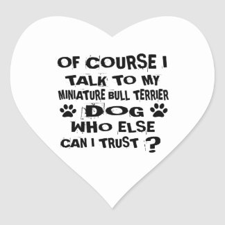 OF COURSE I TALK TO MY MINIATURE BULL TERRIER DOG HEART STICKER