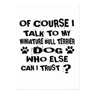 OF COURSE I TALK TO MY MINIATURE BULL TERRIER DOG POSTCARD