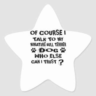 OF COURSE I TALK TO MY MINIATURE BULL TERRIER DOG STAR STICKER
