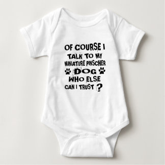 OF COURSE I TALK TO MY MINIATURE PINSCHER DOG DESI BABY BODYSUIT