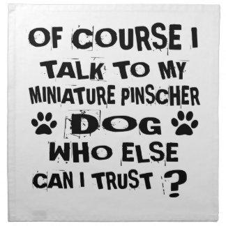 OF COURSE I TALK TO MY MINIATURE PINSCHER DOG DESI NAPKIN