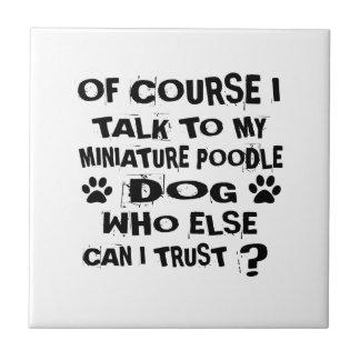 OF COURSE I TALK TO MY MINIATURE POODLE DOG DESIGN CERAMIC TILE