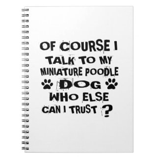 OF COURSE I TALK TO MY MINIATURE POODLE DOG DESIGN SPIRAL NOTEBOOK