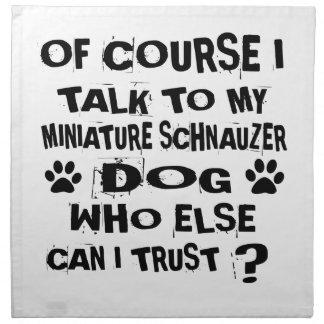 OF COURSE I TALK TO MY MINIATURE SCHNAUZER DOG DES NAPKIN