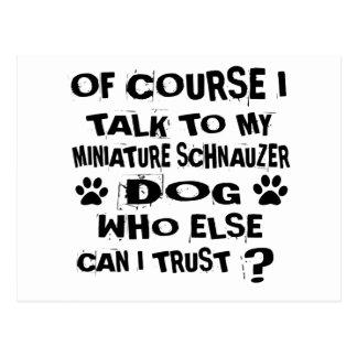 OF COURSE I TALK TO MY MINIATURE SCHNAUZER DOG DES POSTCARD
