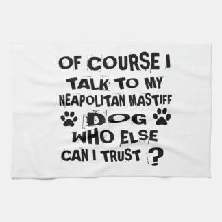 OF COURSE I TALK TO MY NEAPOLITAN MASTIFF DOG DESI TEA TOWEL