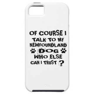 OF COURSE I TALK TO MY NEWFOUNDLAND DOG DESIGNS TOUGH iPhone 5 CASE