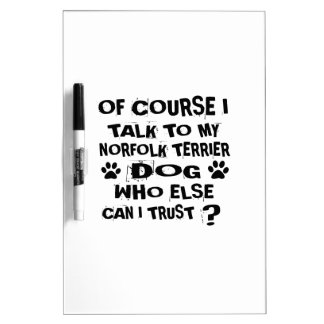 OF COURSE I TALK TO MY NORFOLK TERRIER DOG DESIGNS DRY ERASE BOARD