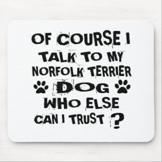 OF COURSE I TALK TO MY NORFOLK TERRIER DOG DESIGNS MOUSE PAD
