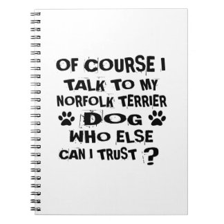 OF COURSE I TALK TO MY NORFOLK TERRIER DOG DESIGNS NOTEBOOK