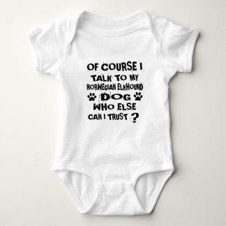 OF COURSE I TALK TO MY NORWEGIAN ELKHOUND DOG DESI BABY BODYSUIT