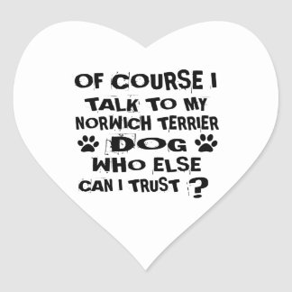 OF COURSE I TALK TO MY NORWICH TERRIER DOG DESIGNS HEART STICKER