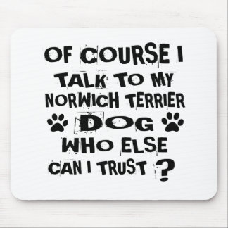 OF COURSE I TALK TO MY NORWICH TERRIER DOG DESIGNS MOUSE PAD
