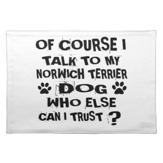 OF COURSE I TALK TO MY NORWICH TERRIER DOG DESIGNS PLACEMAT