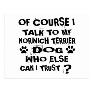 OF COURSE I TALK TO MY NORWICH TERRIER DOG DESIGNS POSTCARD
