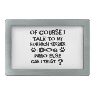 OF COURSE I TALK TO MY NORWICH TERRIER DOG DESIGNS RECTANGULAR BELT BUCKLE