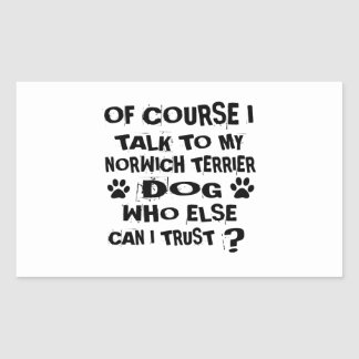 OF COURSE I TALK TO MY NORWICH TERRIER DOG DESIGNS RECTANGULAR STICKER
