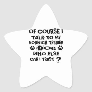 OF COURSE I TALK TO MY NORWICH TERRIER DOG DESIGNS STAR STICKER