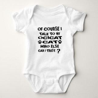 OF COURSE I TALK TO MY OCICAT CAT DESIGNS BABY BODYSUIT