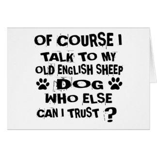 OF COURSE I TALK TO MY OLD ENGLISH SHEEPDOG DOG DE CARD