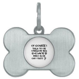 OF COURSE I TALK TO MY OREGON REX CAT DESIGNS PET ID TAG