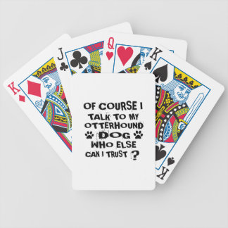 OF COURSE I TALK TO MY OTTERHOUND DOG DESIGNS BICYCLE PLAYING CARDS