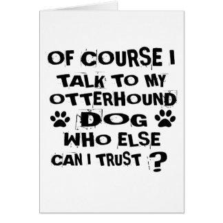 OF COURSE I TALK TO MY OTTERHOUND DOG DESIGNS CARD