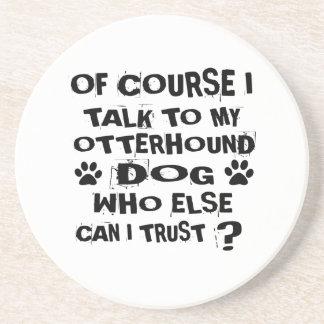OF COURSE I TALK TO MY OTTERHOUND DOG DESIGNS COASTER